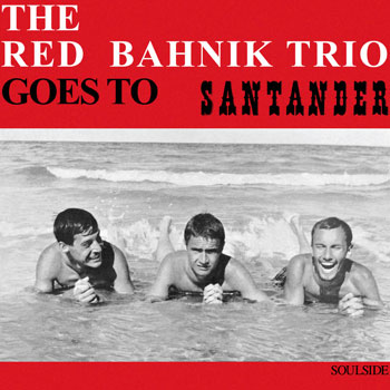 THE RED BAHNIK TRIO Goes To Santander A Side
